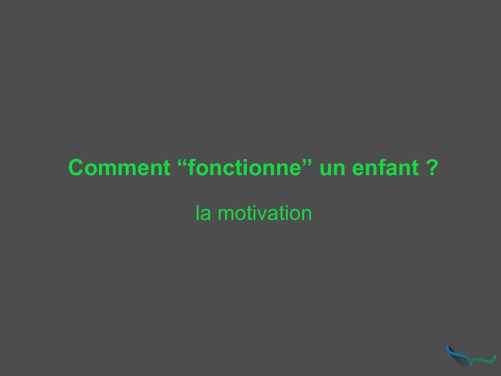 "Comment ""fonctionne"" un enfant ? la motivation"