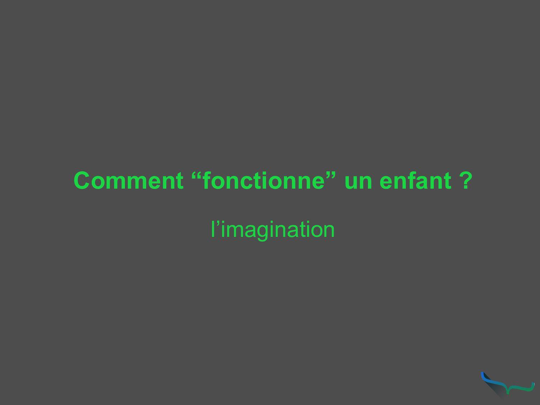 """Comment """"fonctionne"""" un enfant ? l'imagination"""