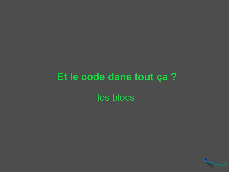 Et le code dans tout ça ? les blocs
