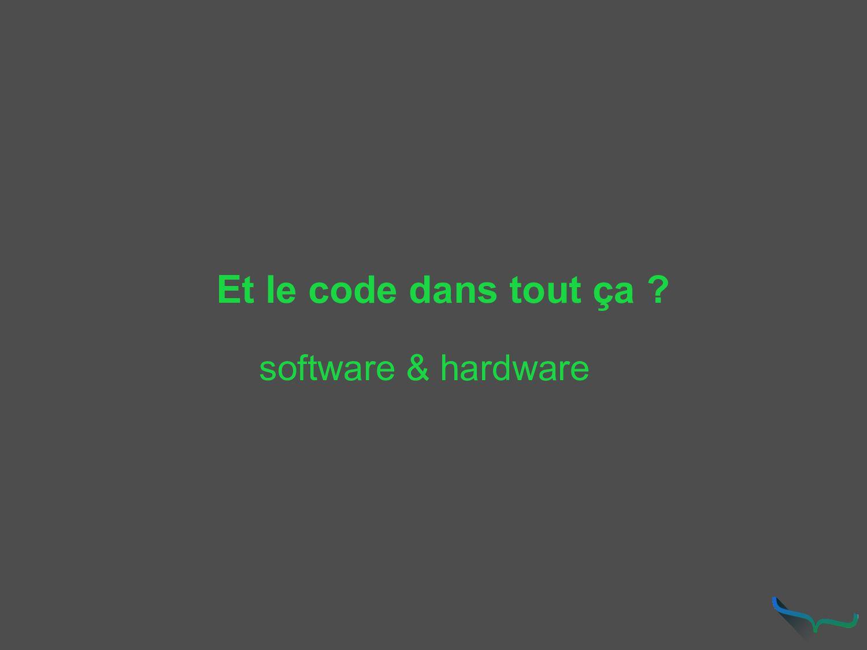 Et le code dans tout ça ? software & hardware