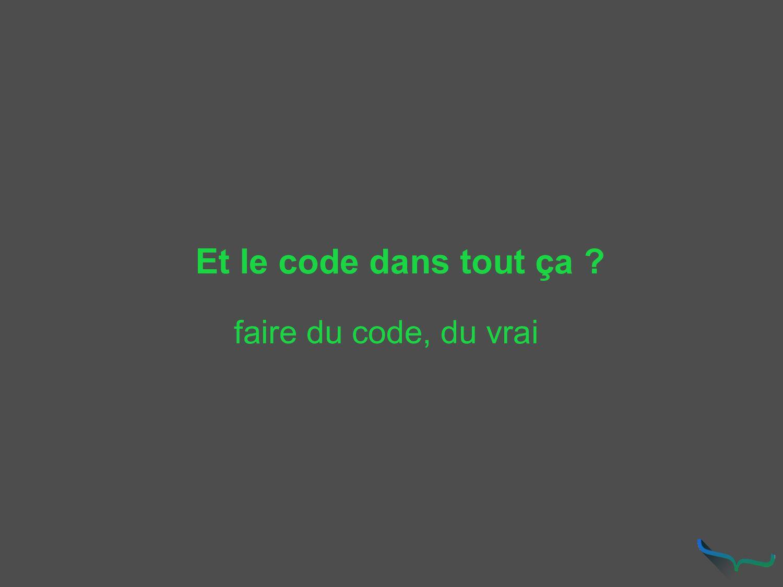 Et le code dans tout ça ? faire du code, du vrai