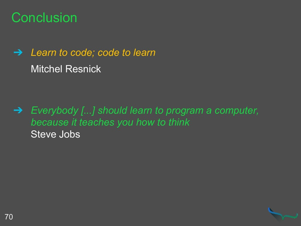 Conclusion 70 ➔ Learn to code; code to learn Mi...
