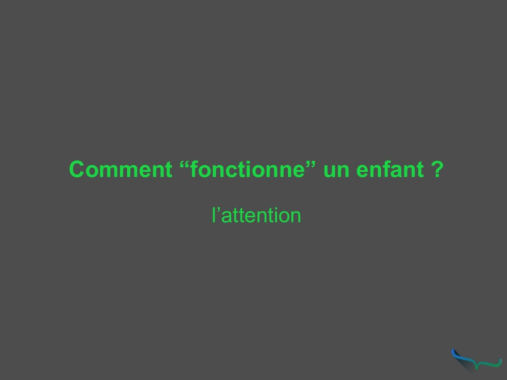 "Comment ""fonctionne"" un enfant ? l'attention"