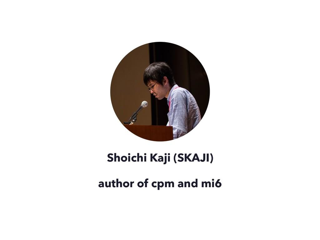 Shoichi Kaji (SKAJI) author of cpm and mi6