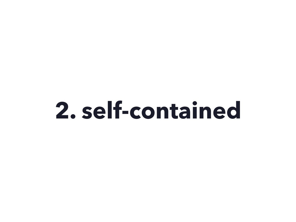2. self-contained