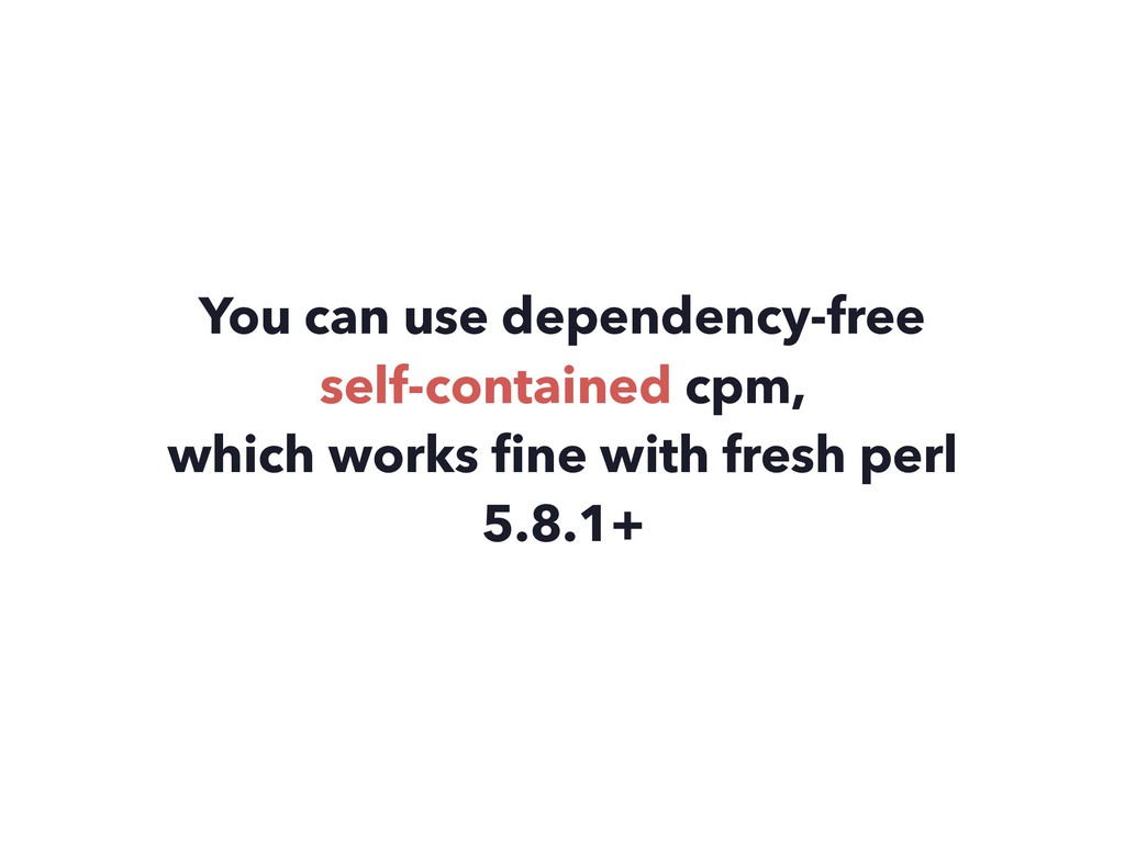 You can use dependency-free self-contained cpm...