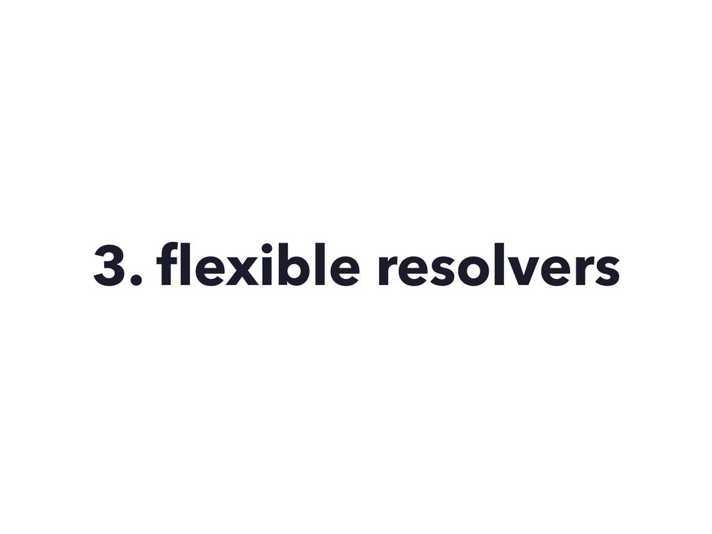 3. flexible resolvers