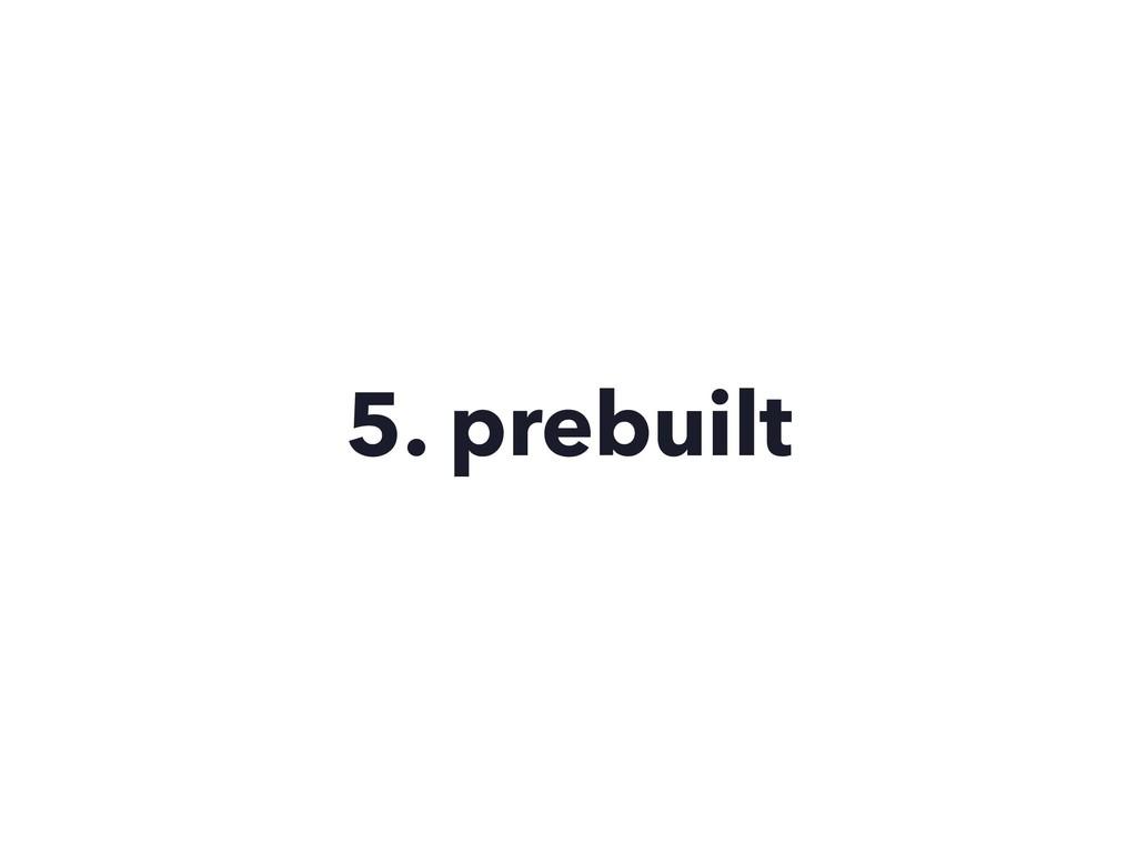5. prebuilt