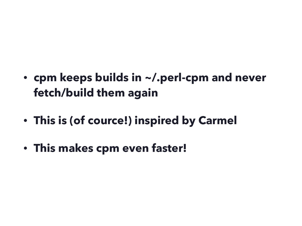 • cpm keeps builds in ~/.perl-cpm and never fet...