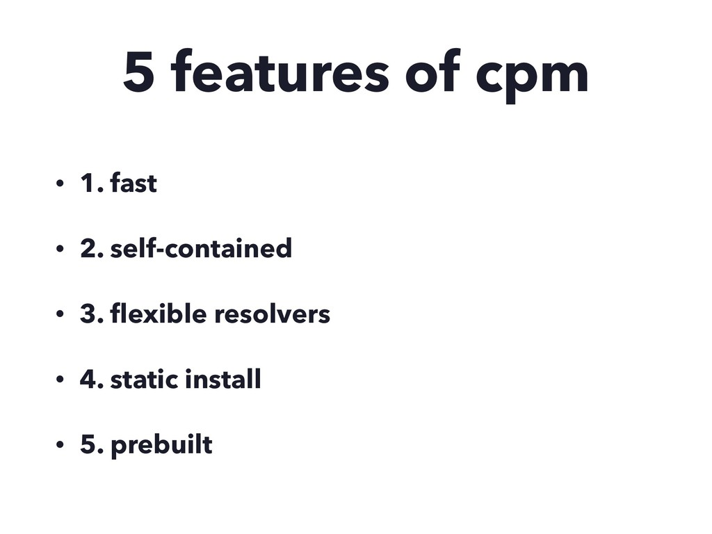 5 features of cpm • 1. fast • 2. self-contained...