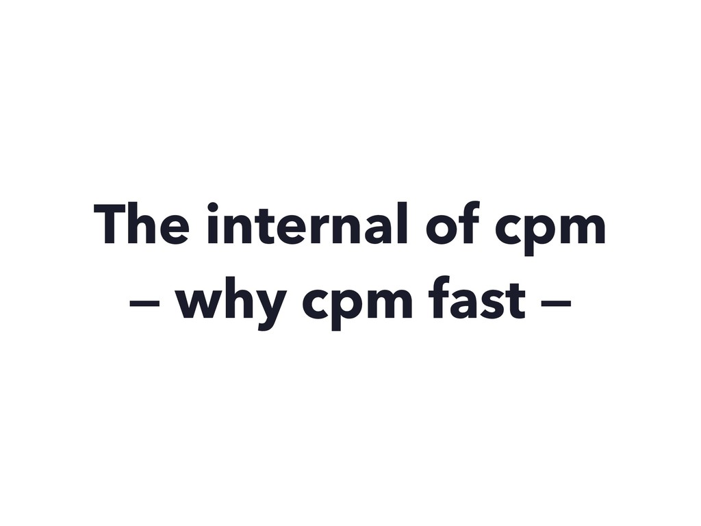 The internal of cpm — why cpm fast —
