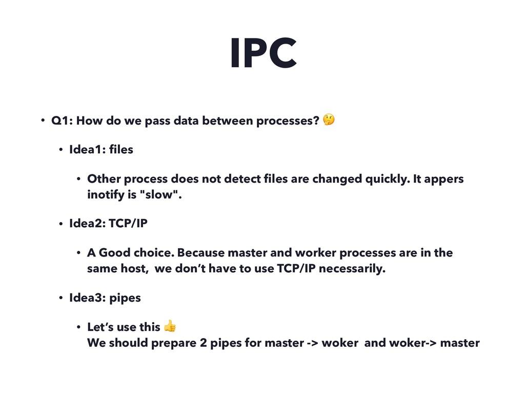 IPC • Q1: How do we pass data between processes...