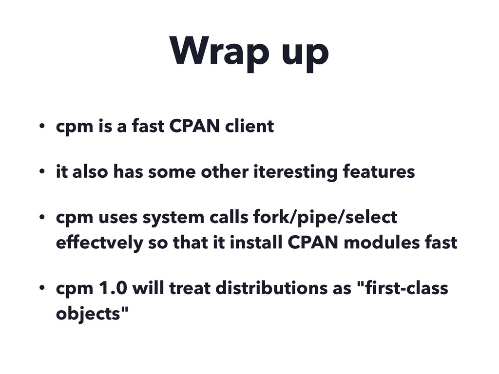 Wrap up • cpm is a fast CPAN client • it also h...