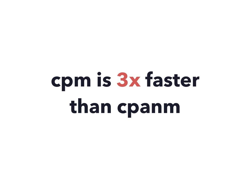 cpm is 3x faster than cpanm