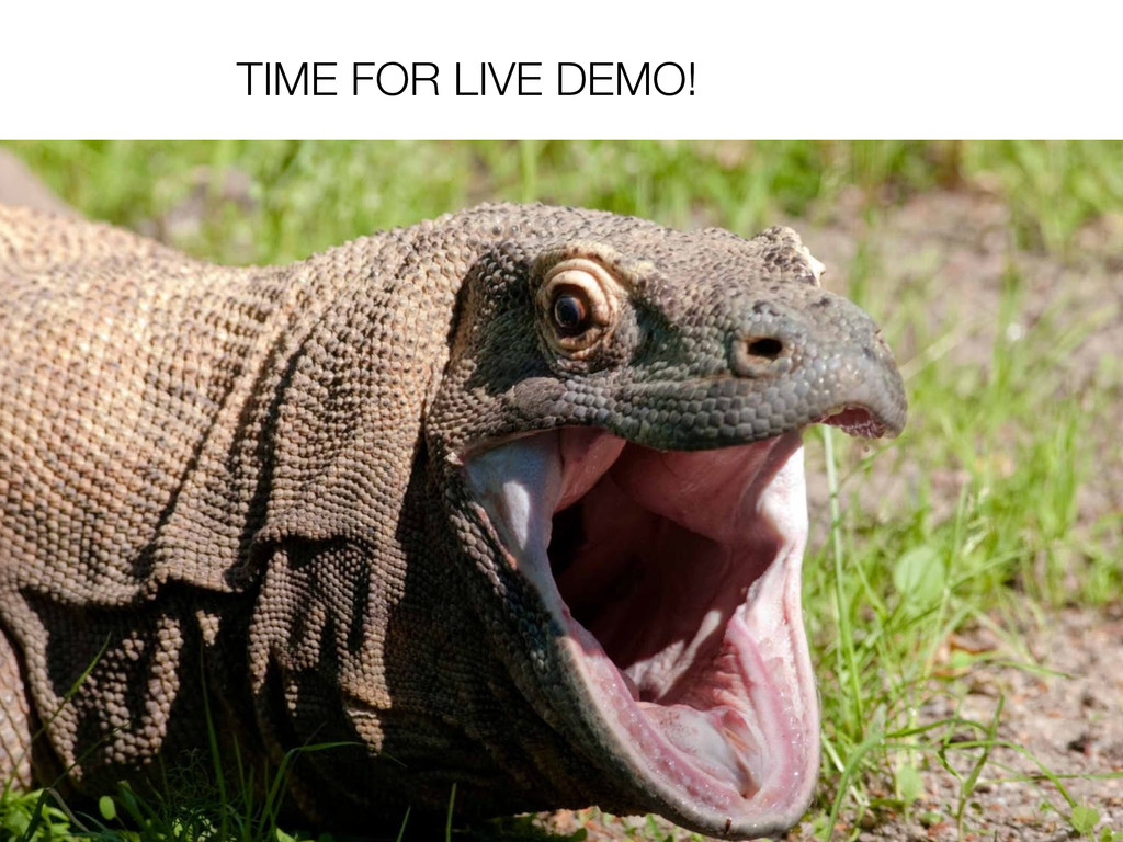 TIME FOR LIVE DEMO!