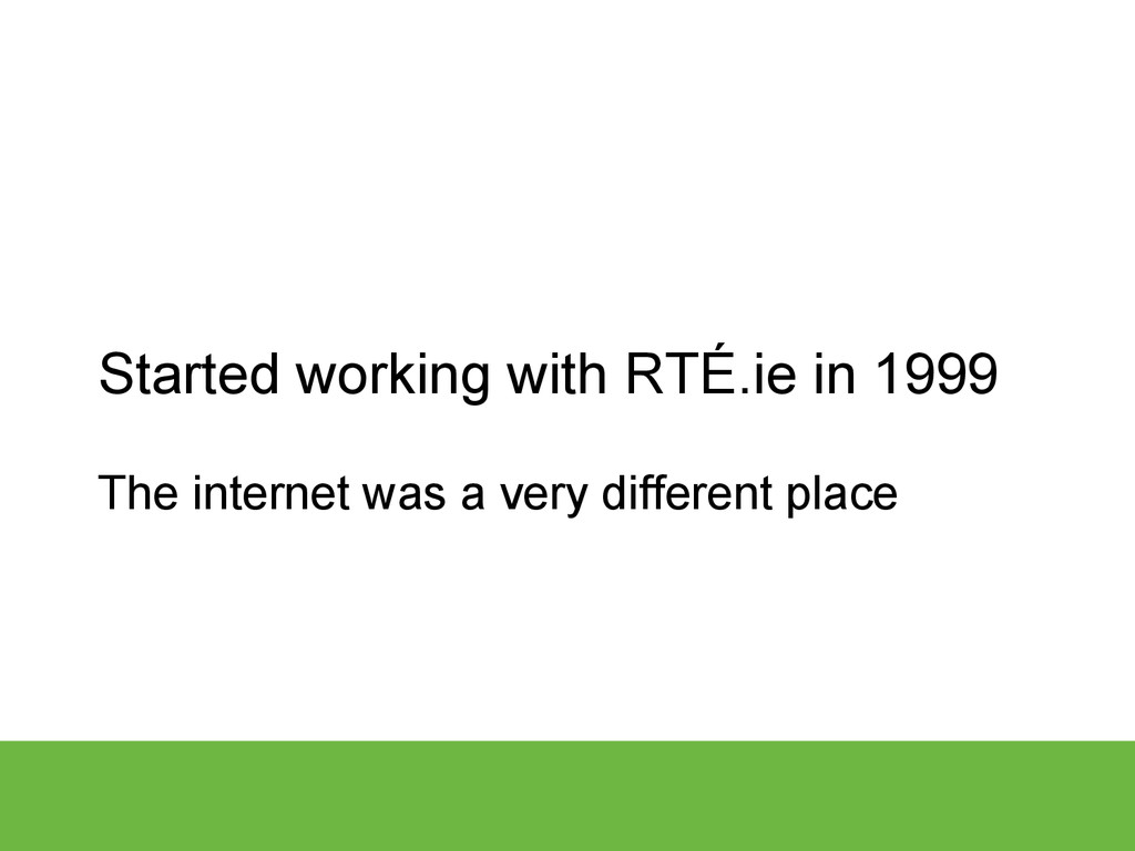 Started working with RTÉ.ie in 1999 The interne...
