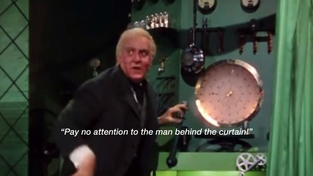 """Pay no attention to the man behind the curtain..."