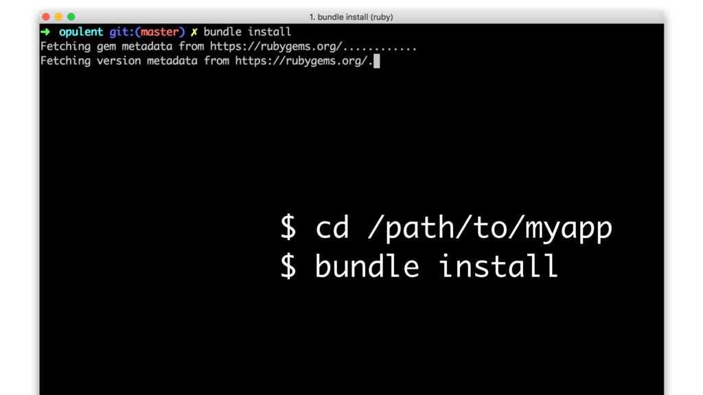 $ cd /path/to/myapp $ bundle install