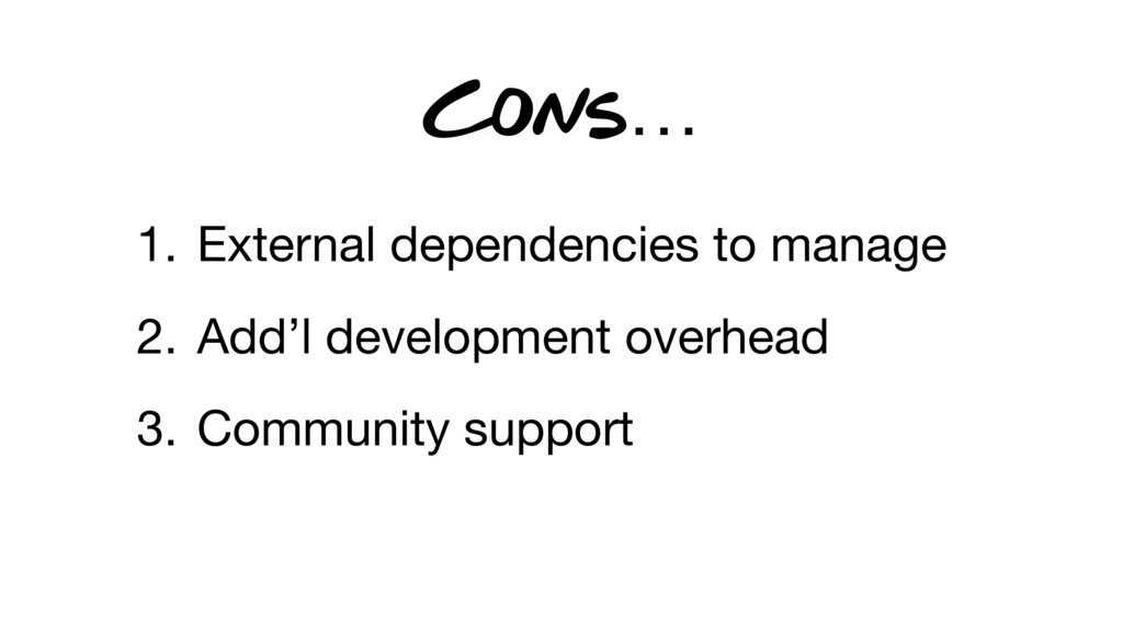 1. External dependencies to manage 2. Add'l dev...