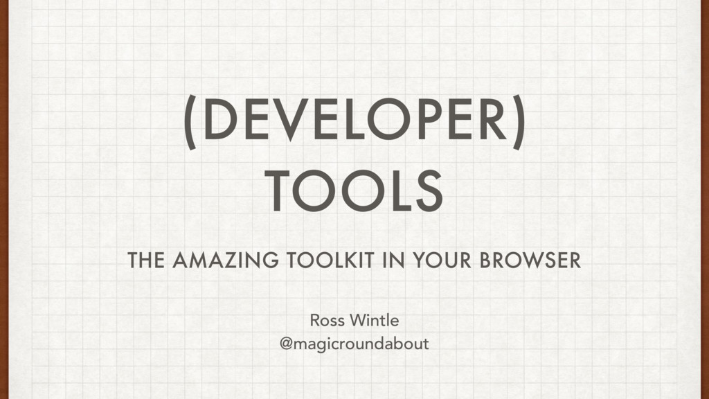 (DEVELOPER) TOOLS THE AMAZING TOOLKIT IN YOUR B...