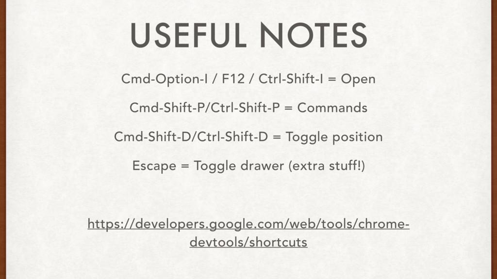 Cmd-Option-I / F12 / Ctrl-Shift-I = Open Cmd-Sh...