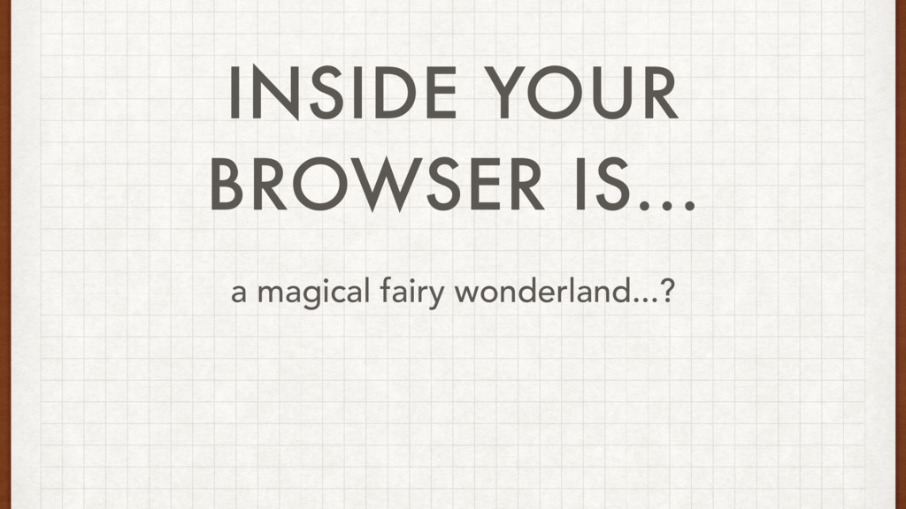 INSIDE YOUR BROWSER IS... a magical fairy wonde...