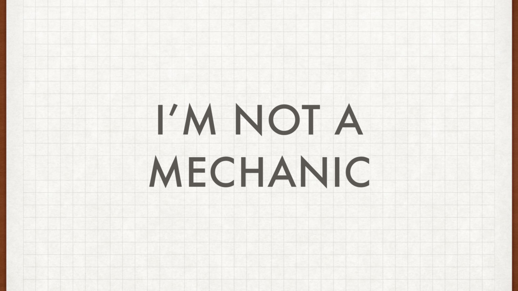 I'M NOT A MECHANIC