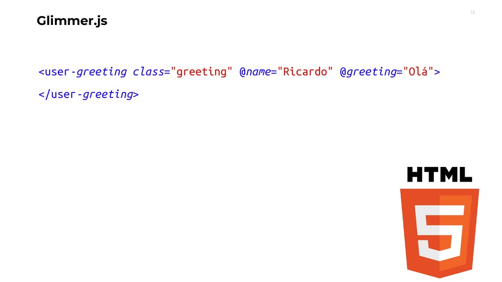 """13 Glimmer.js <user-greeting class=""""greeting"""" @..."""