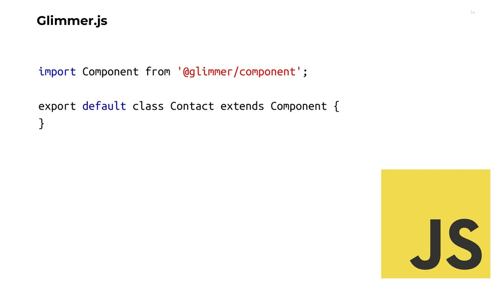 14 Glimmer.js import Component from '@glimmer/c...
