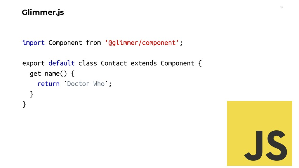 15 Glimmer.js import Component from '@glimmer/c...