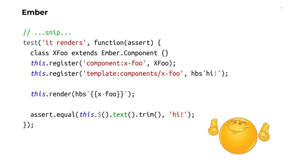 26 Ember // ...snip... test('it renders', funct...
