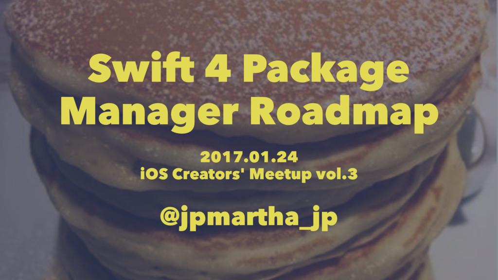 Swift 4 Package Manager Roadmap 2017.01.24 iOS ...