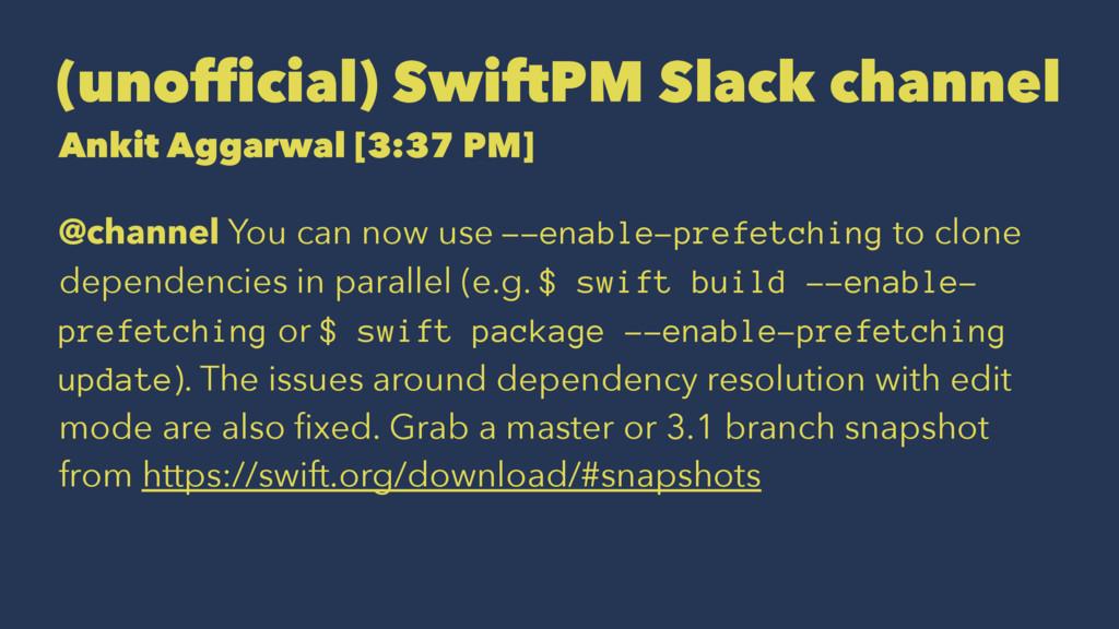 (unofficial) SwiftPM Slack channel Ankit Aggarw...