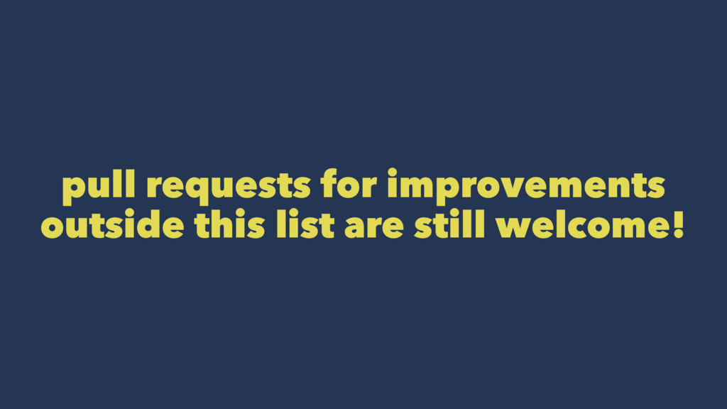 pull requests for improvements outside this lis...