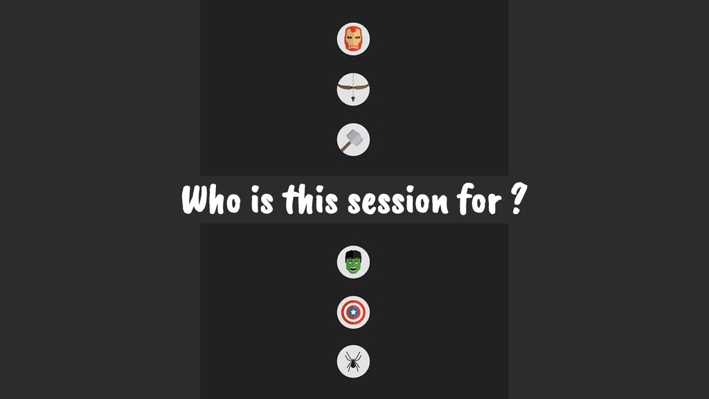 Who is this session for ?