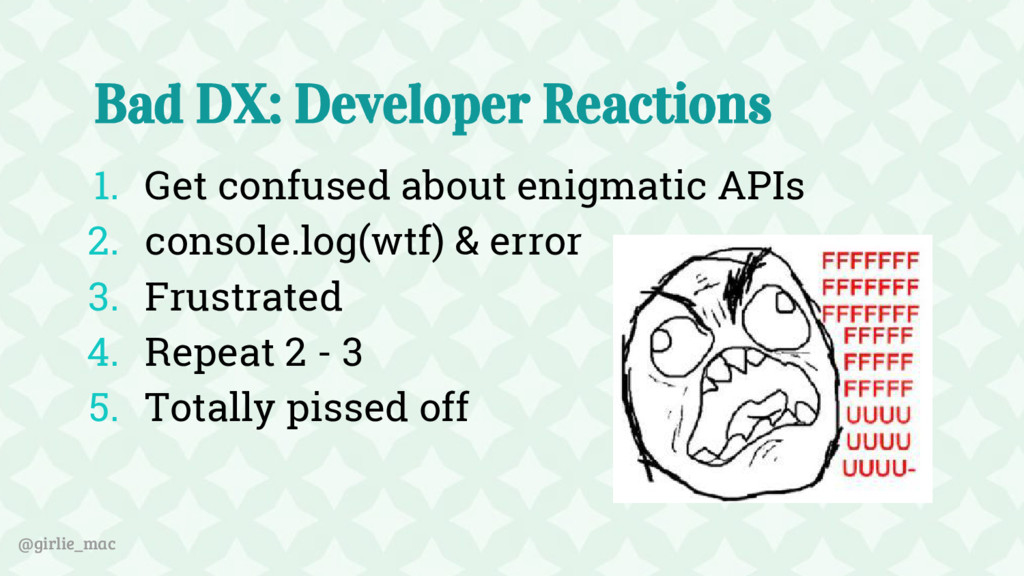 @girlie_mac Bad DX: Developer Reactions 1. Get ...