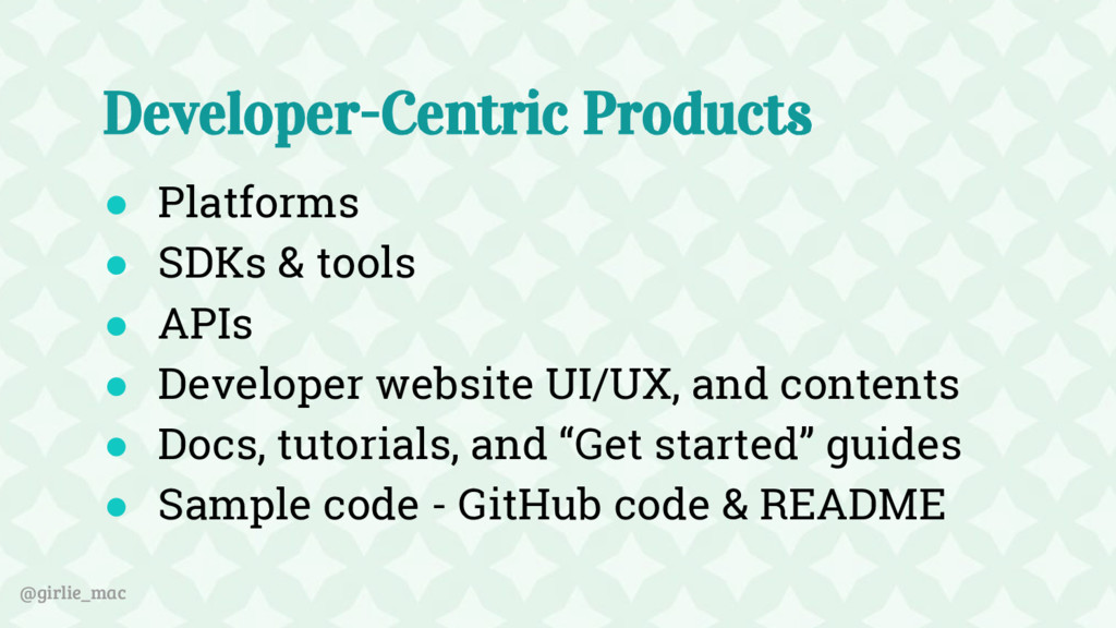 @girlie_mac Developer-Centric Products ● Platfo...