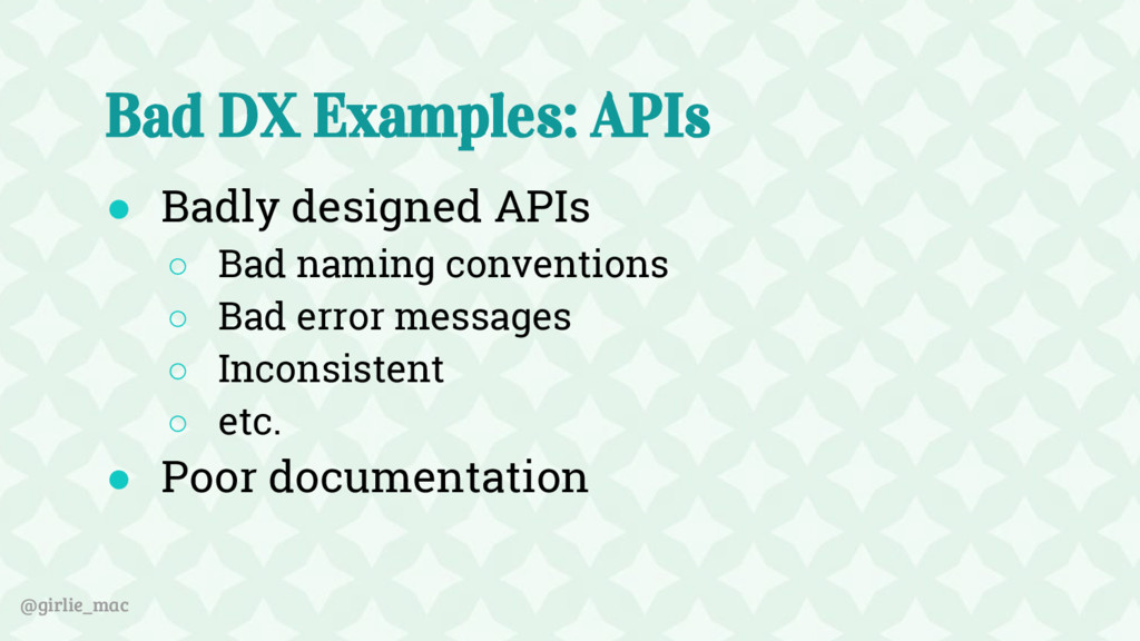 @girlie_mac Bad DX Examples: APIs ● Badly desig...
