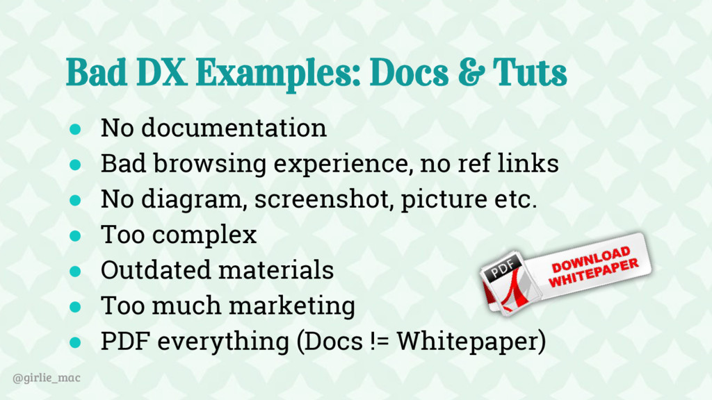 @girlie_mac Bad DX Examples: Docs & Tuts ● No d...