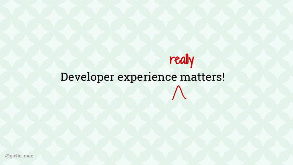 @girlie_mac Developer experience matters! really