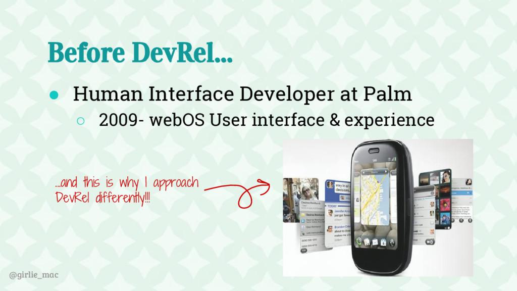 @girlie_mac Before DevRel... ● Human Interface ...