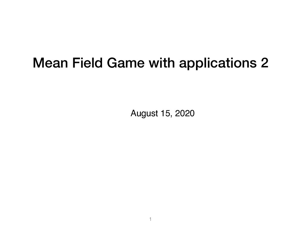 Mean Field Game with applications 2 1 August 15...