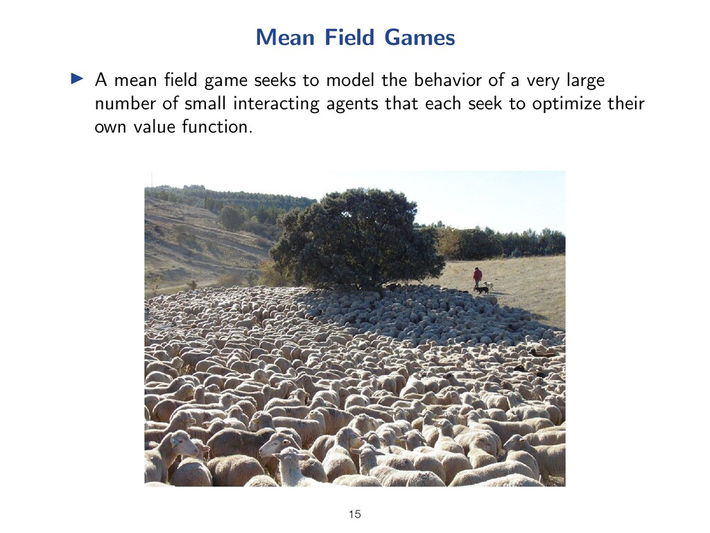 Mean Field Games I A mean field game seeks to mo...