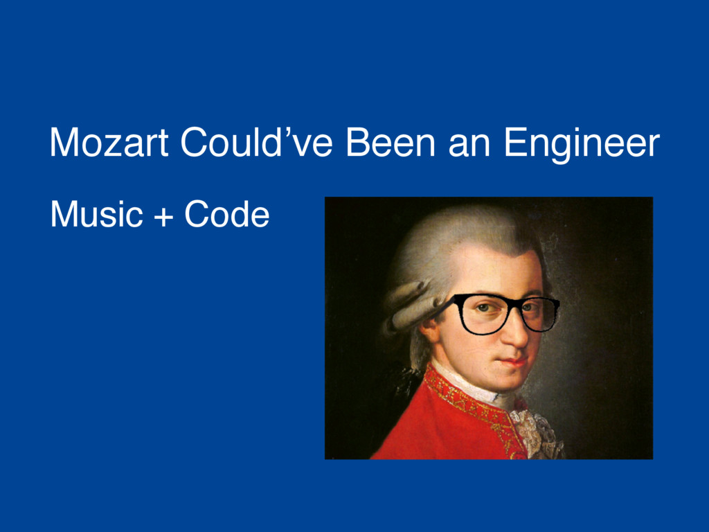 Mozart Could've Been an Engineer Music + Code