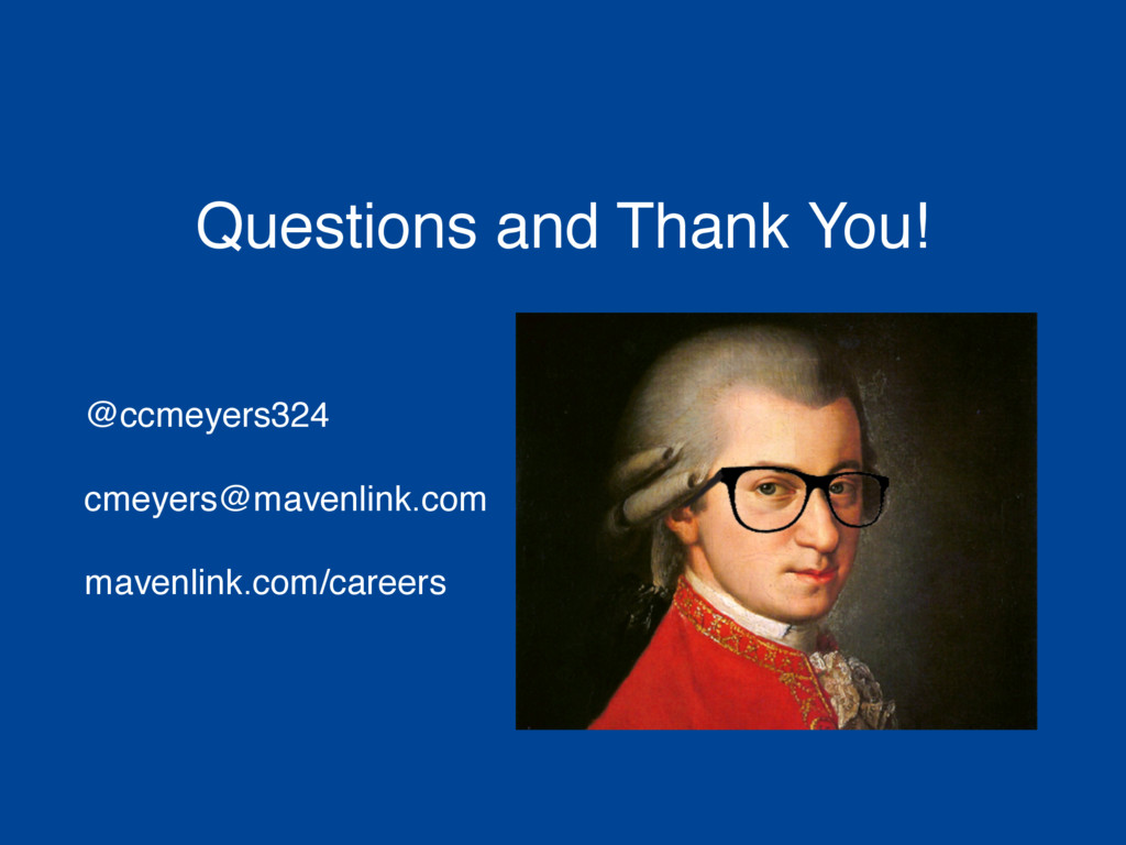 Questions and Thank You! @ccmeyers324 cmeyers@m...