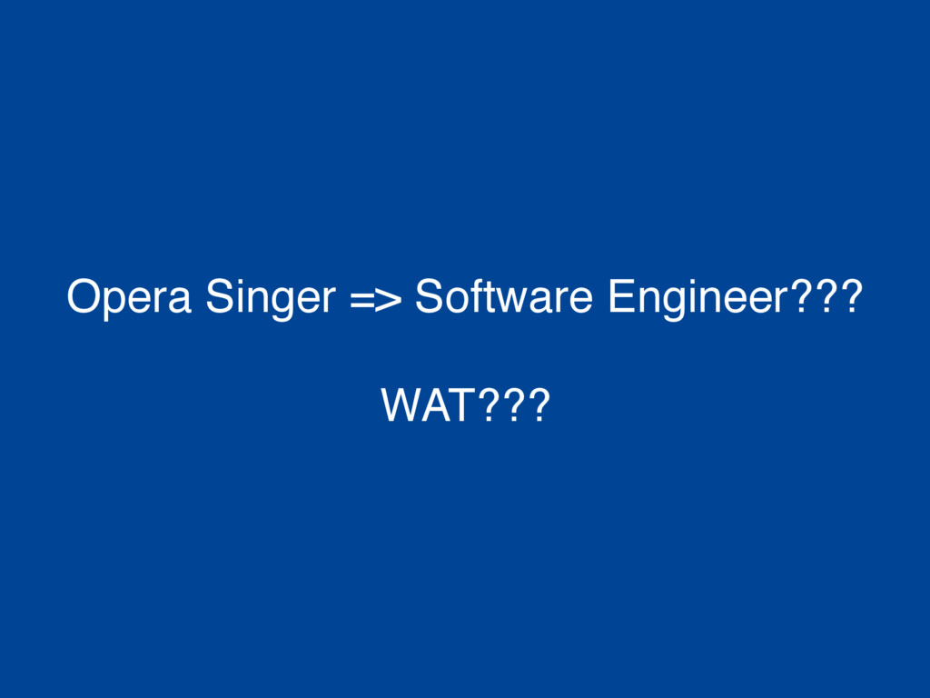 Opera Singer => Software Engineer??? WAT???