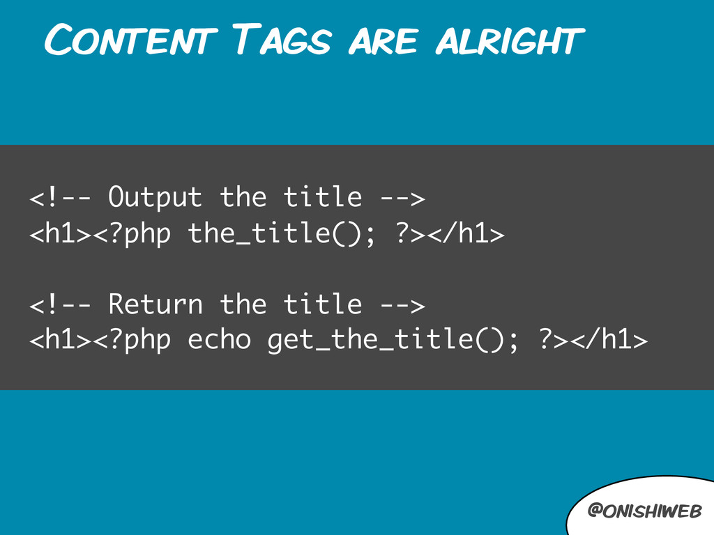 @onishiweb Content Tags are alright <!-- Output...