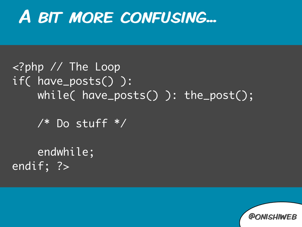 @onishiweb A bit more confusing... <?php // The...