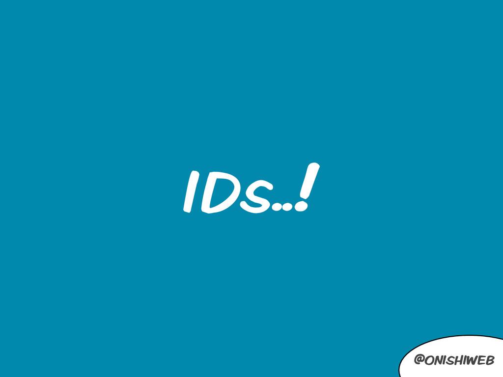 @onishiweb IDs..!
