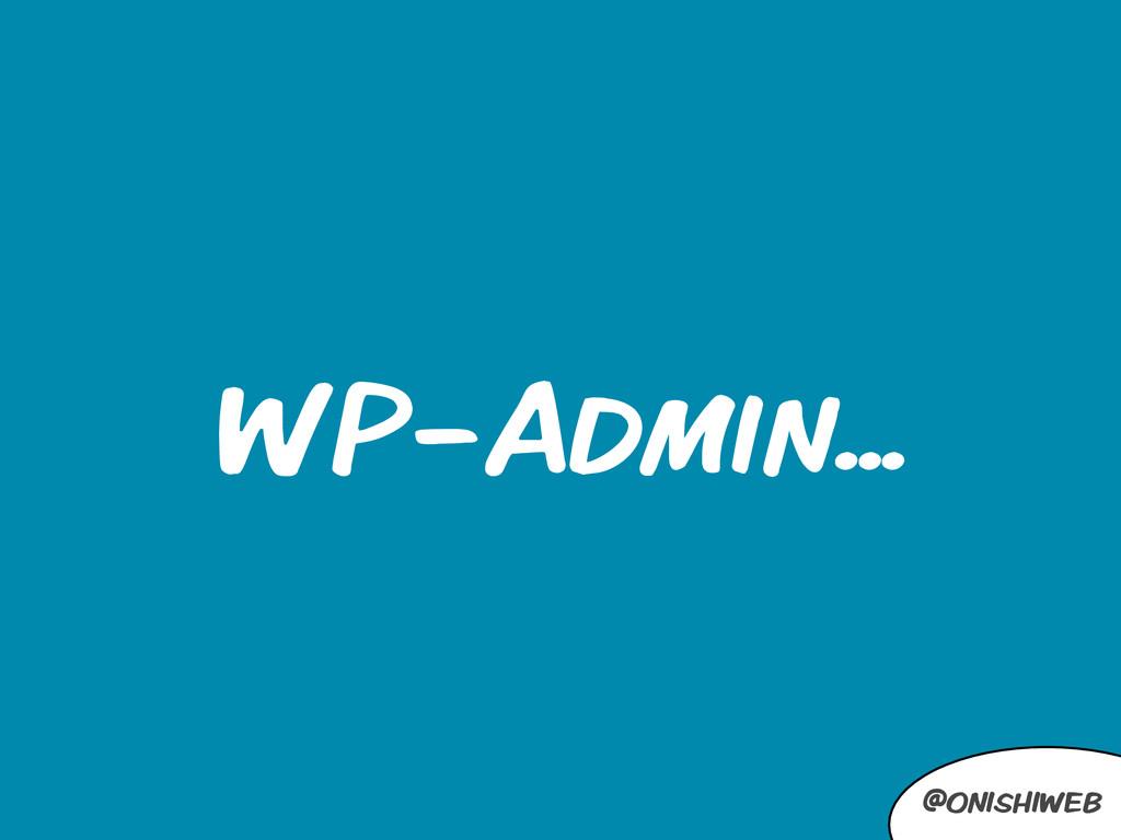 @onishiweb WP-Admin...